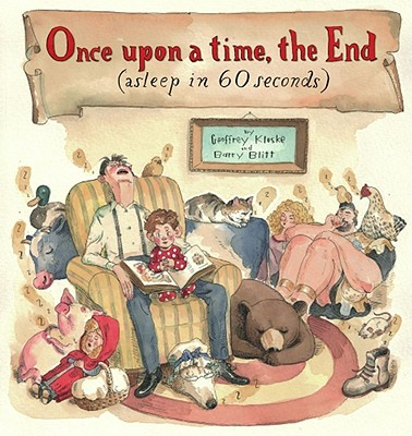 Once upon a Time, the End Asleep in 60 Seconds By Kloske, Geoffrey/ Blitt, Barry (ILT)/ Kloske, Geoffrey (EDT)